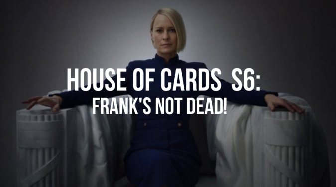 House of Cards S6Frank's not dead!