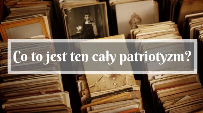 Czym jest ten cały patriotyzm_